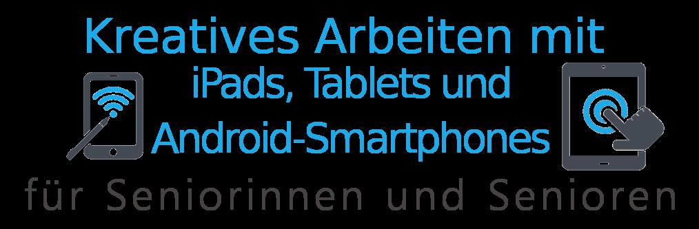 Kreatives Arbeiten mit iPads, Tablets und Android-Smartphones