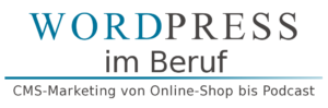 WordPress im Beruf: CMS-Marketing von Online-Shop bis Podcast